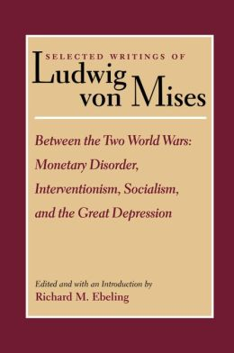 Between the Two World Wars: Monetary Disorder, Interventionism, Socialism, and the Great Depression