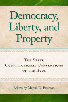 Democracy, Liberty, and Property: The State Constitutional Conventions of the 1820s