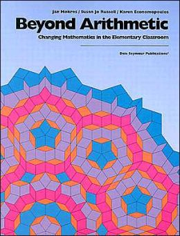 Beyond Arithmetic: Changing Mathematics in the Elementary Classroom