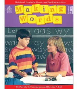 Making Words: Multilevel, Hands-on Developmentally Appropriate Spelling and Phonics Activities