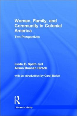 Women, Family, and Community in Colonial America: Two Perspectives