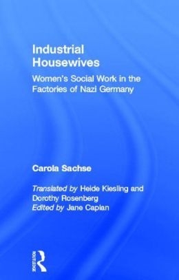 Industrial Housewives: Women's Social Work in the Factories of Nazi Germany