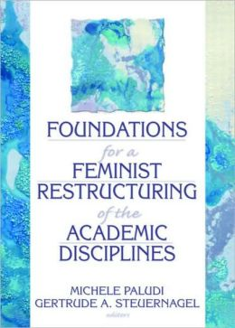 Foundations for a Feminist Restructuring of the Academic Disciplines
