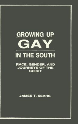 Growing up Gay in the South: Race, Gender, and Journeys of the Spirit