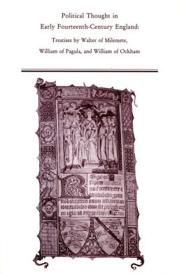 Political Thought in Early Fourteenth-Century England: Treatises by Walter of Milemete, William of Pagula, and William of Ockham
