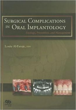 Surgical Complications in Oral Implantology: Etiology, Prevention, and Management Louie Al-Faraje