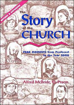 The Story of the Church: Peak Moments from Pentecostto the Year 2000