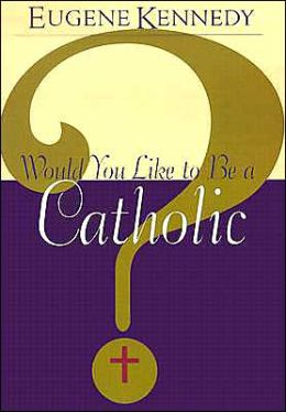 Would You like to Be a Catholic?