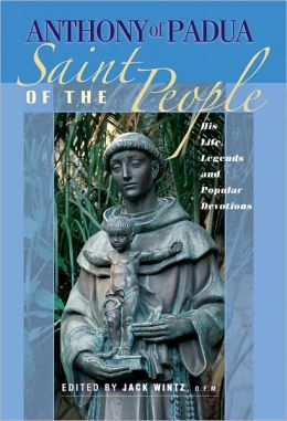 Anthony of Padua: Saint of the People: His Life, Legends and Popular Devotions