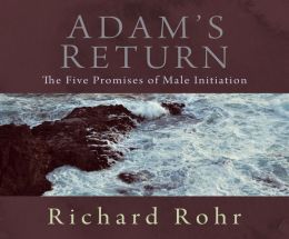 Adam's Return: The Five Promises of Male Initiation
