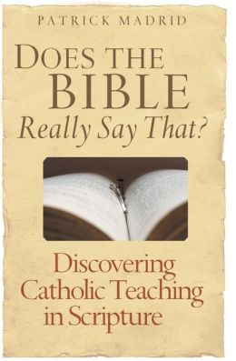 Does the Bible Really Say That?: Discovering Catholic Teaching in Scripture
