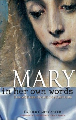 Mary, In Her Own Words: The Mother of God in Scripture