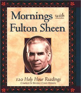 Mornings With Fulton Sheen: 120 Holy Hour Readings