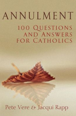 Annulment: 100 Questions and Answers for Catholics