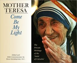"Come Be My Light: The Private Writings of the ""Saint of Calcutta"""
