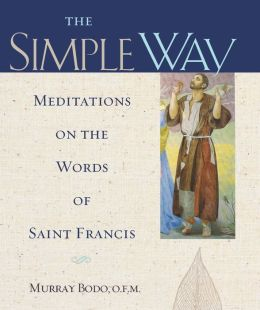 The Simple Way Meditations on the Words of Saint Francis: Meditations on the Words of Saint Francis