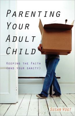 Parenting Your Adult Child: Keeping the Faith (and Your Sanity)