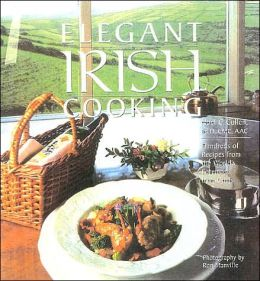 Elegant Irish Cooking: Hundreds of Recipes from the World's Foremost Irish Chefs