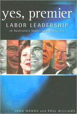 Yes, Premier: Labor leadership in Australia's States and Territories