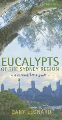 Eucalypts of the Sydney Region: A Bushwalker's Guide