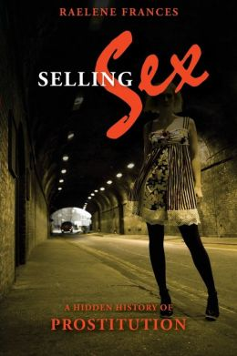 Selling Sex: A Hidden History of Prostitution