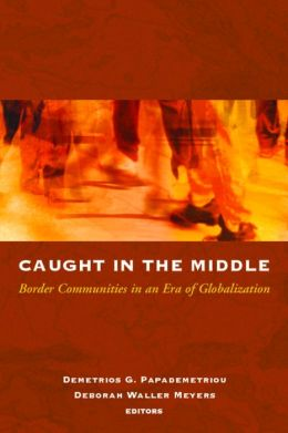 Caught in the Middle: Border Communities in an Era of Globalization