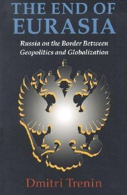 The End of Eurasia: Russia on the Border Between Geopolitics and Globalization
