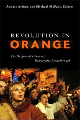 Revolution in Orange: The Origins of Ukraines Democratic Breakthrough