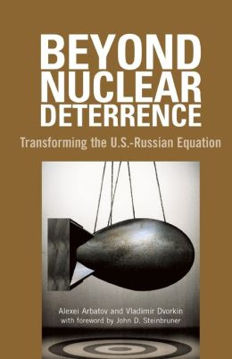 Beyond Nuclear Deterrence: Transforming the U.S.-Russian Equation