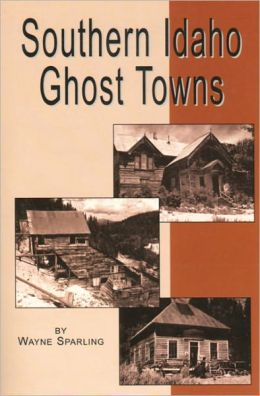 Southern Idaho Ghost Towns
