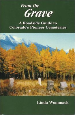 From the Grave: A Roadside Guide to Colorado's Pioneer Cemeteries