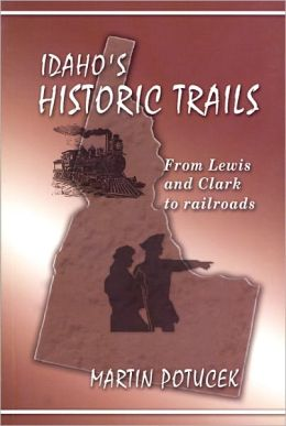 Idaho's Historic Trails: From Lewis and Clark to Railroads