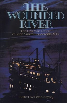The Wounded River: Civil War Letters of John Vance Lauderdale, M. D.