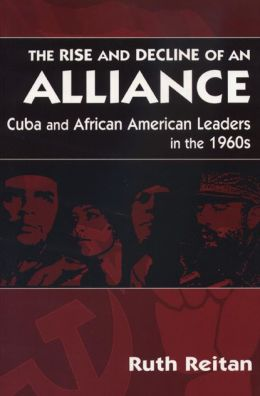 The Rise and Decline of an Alliance: Cuba and African-American Leaders in the 1960s
