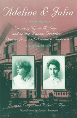 Adeline and Julia Growing up in Michigan and on the Kansas Frontier: Diaries from 19th-Century America