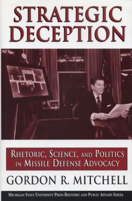 Strategic Deception: Rhetoric, Science, and Politics in Missle Defence Advocacy
