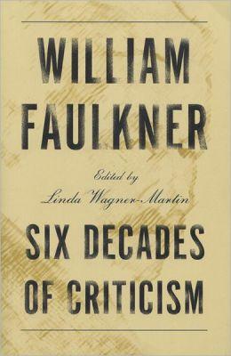 William Faulkner: Six Decades of Criticism