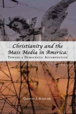 Christianity and the Mass Media in America (Rhetoric and Public Affairs Series): Toward a Democratic Accommodation