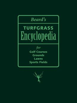 Beards Turfgrass Encyclopedia for Golf Courses, Grounds, Lawns, Sports Fields