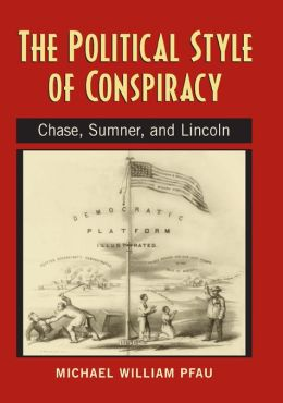 The Political Style of Conspiracy: Chase, Sumner and Lincoln