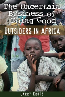 Uncertain Business of Doing Good: Outsiders in Africa