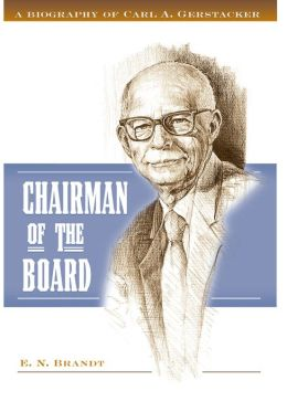 Chairman of the Board: A Biography of Carl A. Gerstacker