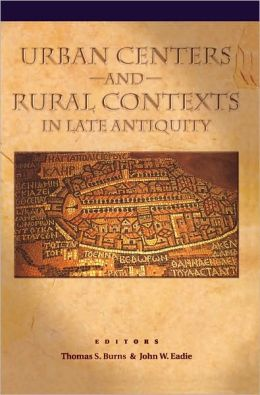 Urban Centers and Rural Contexts in Late Antiquity (Shifting Frontiers)