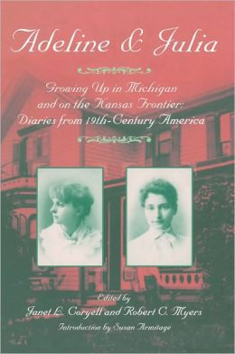 Adeline and Julia: Growing Up in Michigan and on the Kansas Frontier: Diaries from 19th-Century America