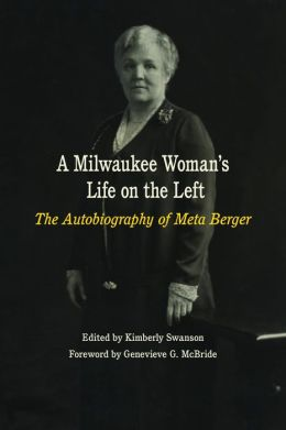 A Milwaukee Woman's Life on the Left: The Autobiography of Meta Berger