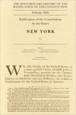 The Documentary History of the Ratification of the Constitution, Volume XIX: Ratification of the Constitution by the States, New York, Volume I