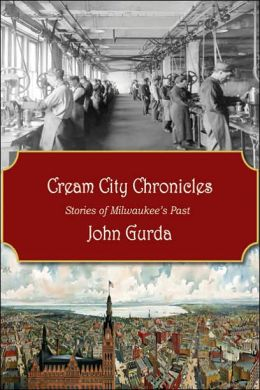 Cream City Chronicles: Stories of Milwaukee's Past
