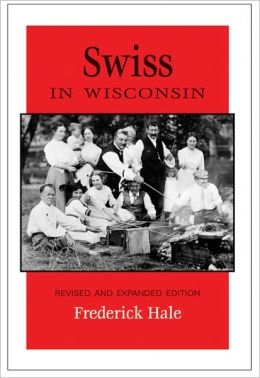 Swiss in Wisconsin: Revised and Expanded Edition