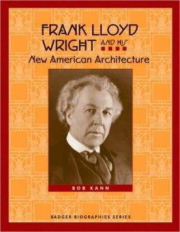 Frank Lloyd Wright and His New American Architecture