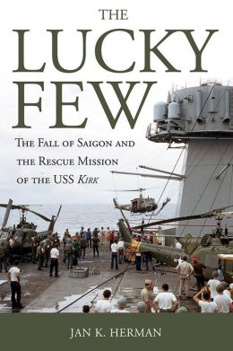 The Lucky Few: The Fall of Saigon and the Rescue Mission of the USS Kirk